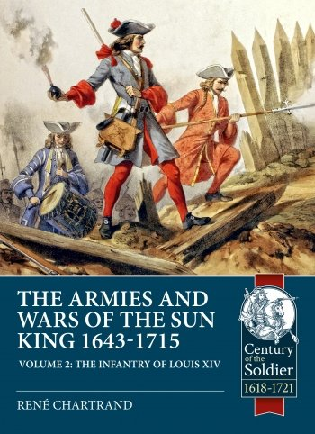 THE ARMIES AND WARS OF THE SUN KING 1643-1715 Volume 2: The Infantry of Louis XIV