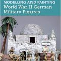 Photo of Modelling and Painting World War II German Military Figures (BP1664)